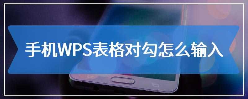 手机WPS表格对勾怎么输入